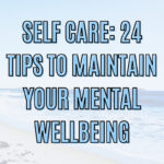 Self Care: 24 tips to Maintain your Mental Wellbeing