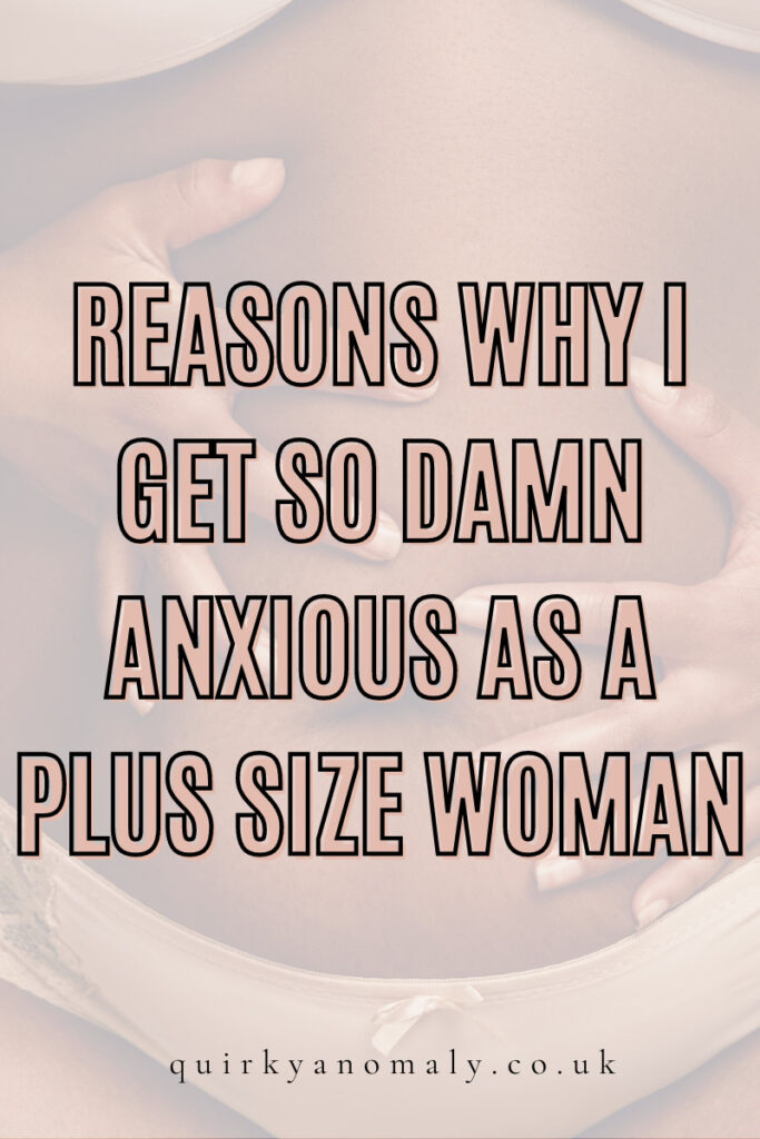 Reasons Why I Get So Damn Anxious As A Plus Size Woman