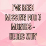 I've Been Missing for 3 Months – Here's Why